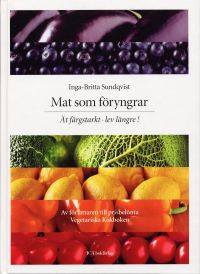 Mat som föryngrar  Ät färgstarkt, lev längre! av Inga-Britta Sundqvist